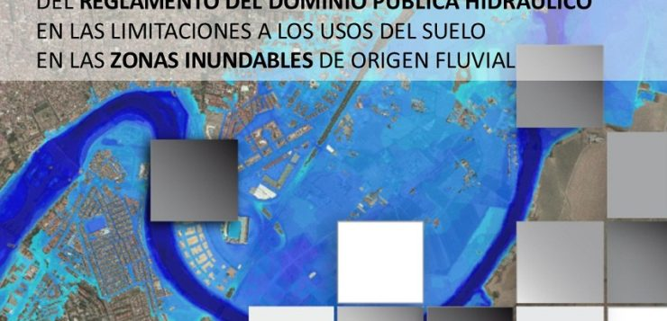 GUÍA TÉCNICA de apoyo a la aplicación del RDPH en las limitaciones a los usos del suelo en las ZONAS INUNDABLES de origen fluvial